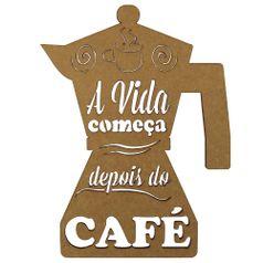 Aplique-em-MDF-20x15cm-Cafeteira-A-Vida-Comeca-Depois-do-Cafe---Palacio-da-Arte