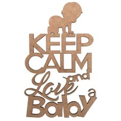 Aplique-em-MDF-Keep-Calm-And-Love-a-Baby-16x10cm---Palacio-da-Arte
