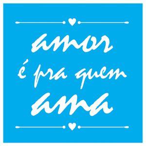 Stencil-Litocart-20x20-LSQ-162-Amor-e-Pra-Quem-Ama