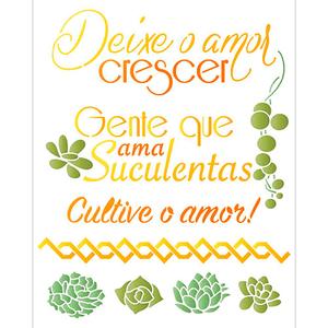 Stencil-Litoarte-STR-178-Suculentas-Deixe-o-Amor-Crescer-Gente-que-Ama-Suculentas-Cultive-o-Amor-25x20cm