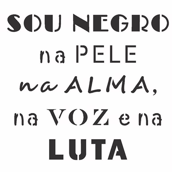 Stencil-OPA-Simples-14x14-OPA2927-Sou-Negro-na-Pele-na-Alma-na-Voz-e-na-Luta