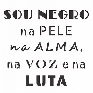 Stencil-OPA-Simples-10x10-OPA2907-Sou-Negro-na-pele-na-alma-na-voz-e-na-luta
