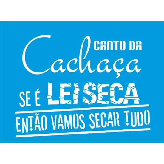 Stencil-Litocart-20x15-LSM-240-Canto-da-Cachaca-se-e-Lei-Seca-entao-vamos-secar-tudo-